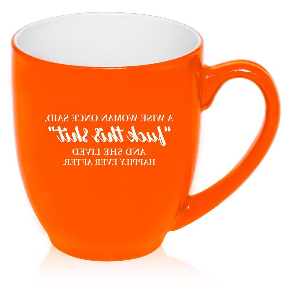 16 Bistro Mug Funny A Wise Woman Once Said And She Lived Happily