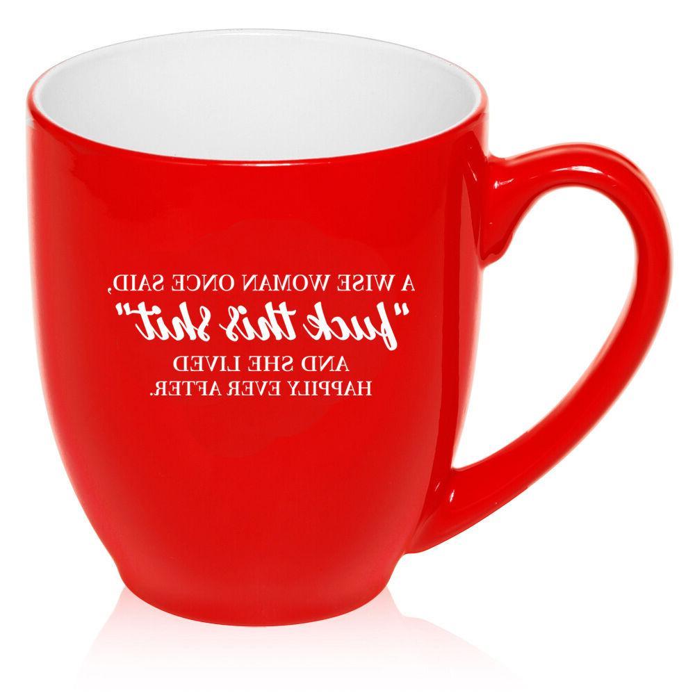 Mug Funny A Wise Woman Said And She Happily