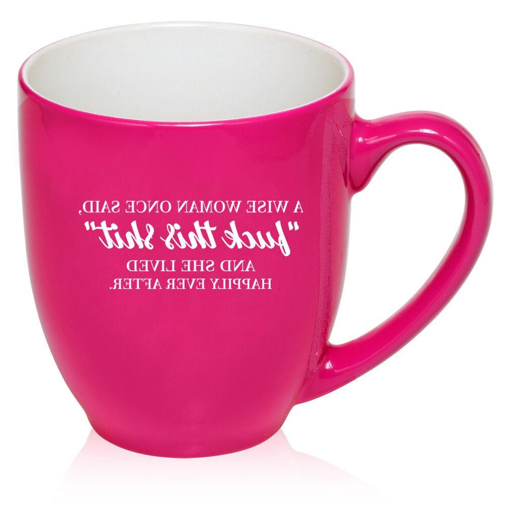 16 oz Bistro Coffee Mug Funny A Wise Woman Once Said And She