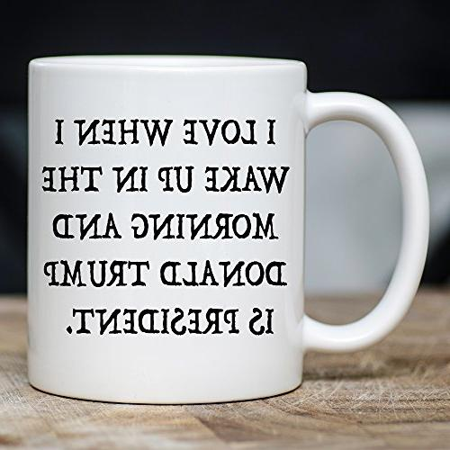 I Love I Wake Up In Morning Donald Is Mug - Proud MAGA Republican, and - Funny POTUS Novelty Ceramic Cup