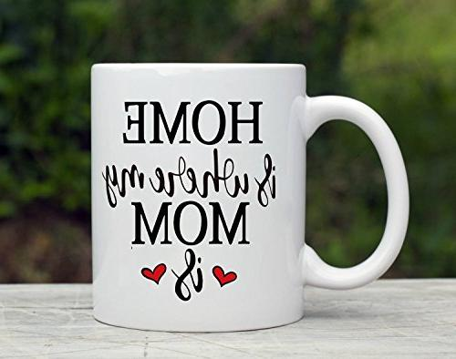 Inspirational Coffee Mug HOME where my MOM - Mom Tea Cup on Mother's Day Present, Best Prime Mom Gifts from Daughter