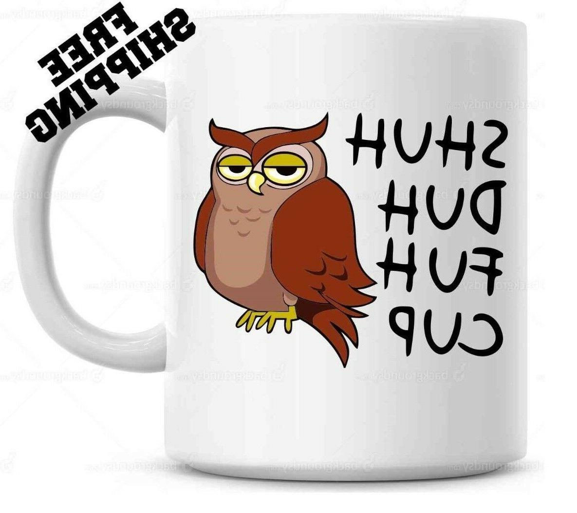 Shuh Duh Fuh Cup Funny Owl Mug  Gift for coworkers or office