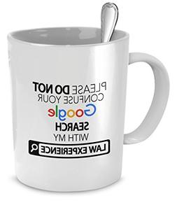 SpreadPassion Law Mug - Please Do Not Confuse Your Google Se