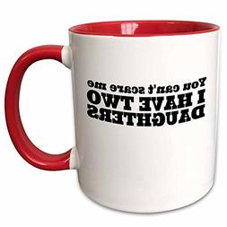 3dRose mug_183631_5 You Cant Scare Me I Have Two Daughters C