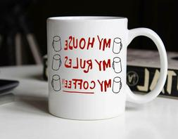 My House My Rules My Coffee 11oz Ceramic Coffee Mug