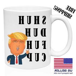 Shuh Duh Fuh Cup, Donald Trump Great DAD Funny Mug Gift 11oz