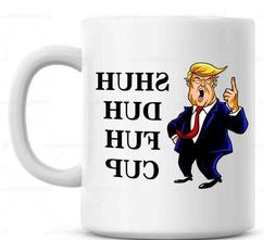Shuh Duh Fuh Cup Funny Donald Trump Mug  Gift for coworkers