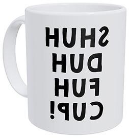Wampumtuk Shuh Duh Fuh Cup! Rude Sarcastic Friendship Gift S