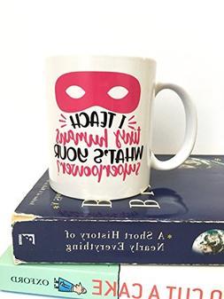 Teacher Gift Mug - I Teach Tiny Humans Whats Your Superpower