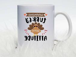 Thanksgiving Cup | Warning Turkey with Attitude Coffee Mug o