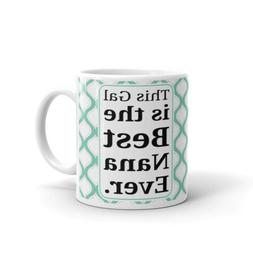 This Gal is the Best Nana Ever Coffee Tea Ceramic Mug Office