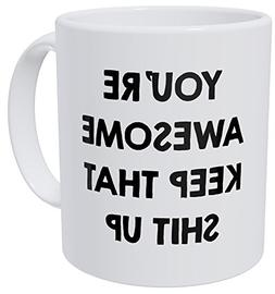 You're Awesome Keep That Shit Up 11OZ Funny Coffee Mug - By