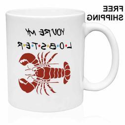 YOU' RE MY LOBSTER, FRIENDS, COFFEE- TEA, Funny Mug 11oz, Gi
