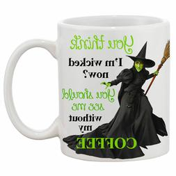 You Think I'm Wicked Now? You Should See Me Without My Coffe